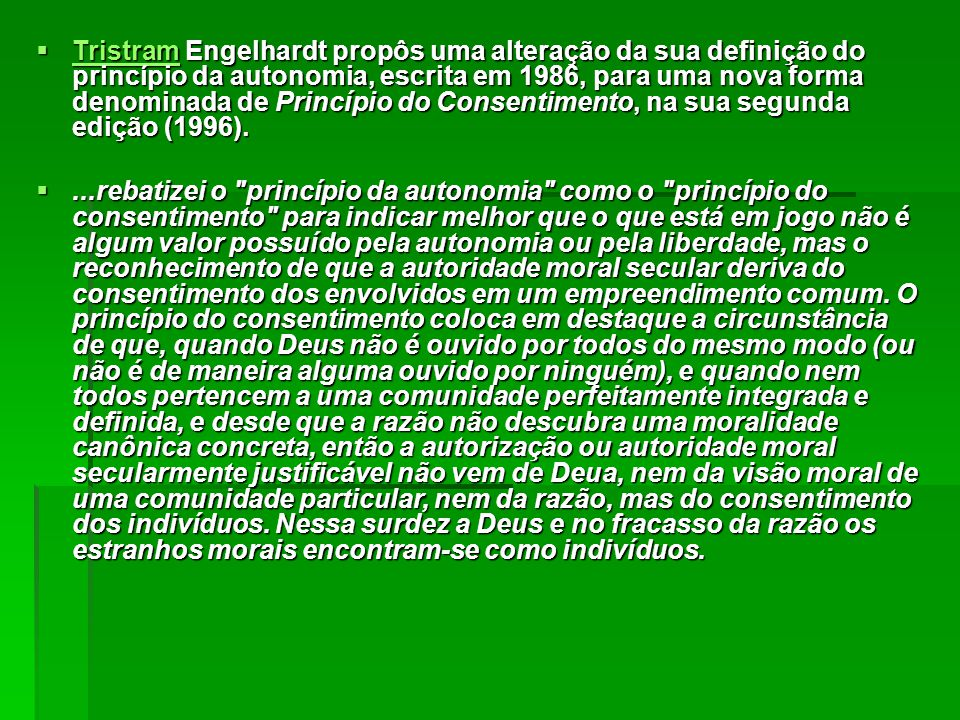 Tristram Engelhardt propôs uma alteração da sua definição do princípio da autonomia, escrita em 1986, para uma nova forma denominada de Princípio do Consentimento, na sua segunda edição (1996).