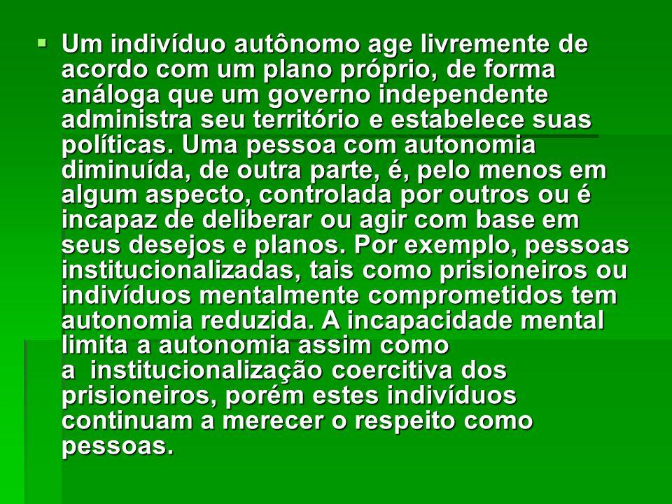 Um indivíduo autônomo age livremente de acordo com um plano próprio, de forma análoga que um governo independente administra seu território e estabelece suas políticas.