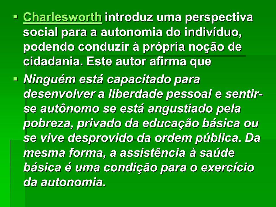 Charlesworth introduz uma perspectiva social para a autonomia do indivíduo, podendo conduzir à própria noção de cidadania. Este autor afirma que