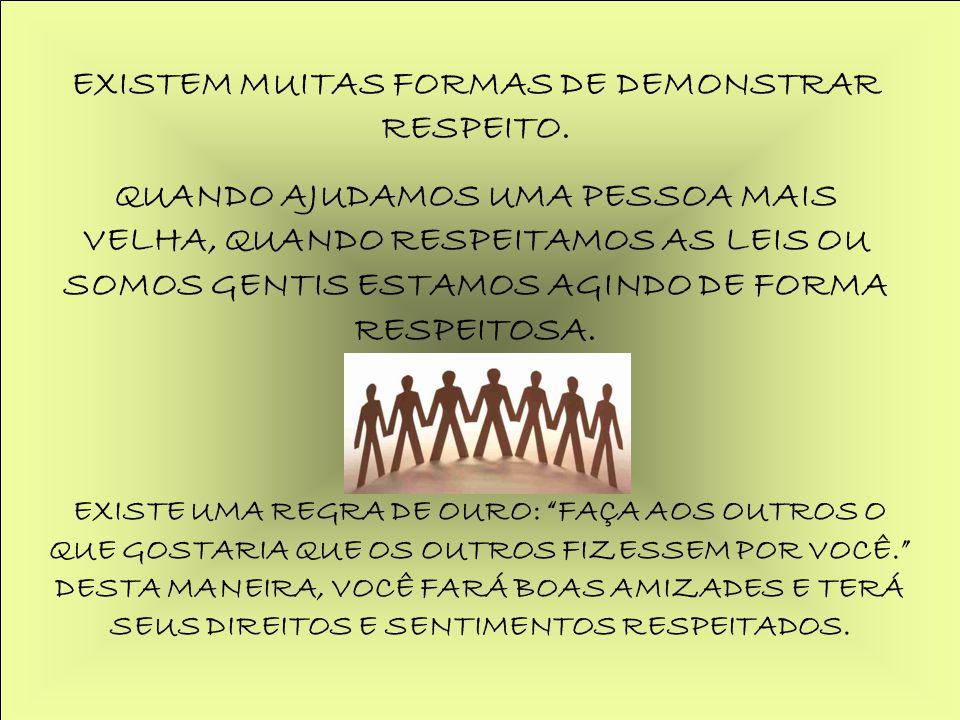 EXISTEM MUITAS FORMAS DE DEMONSTRAR RESPEITO.