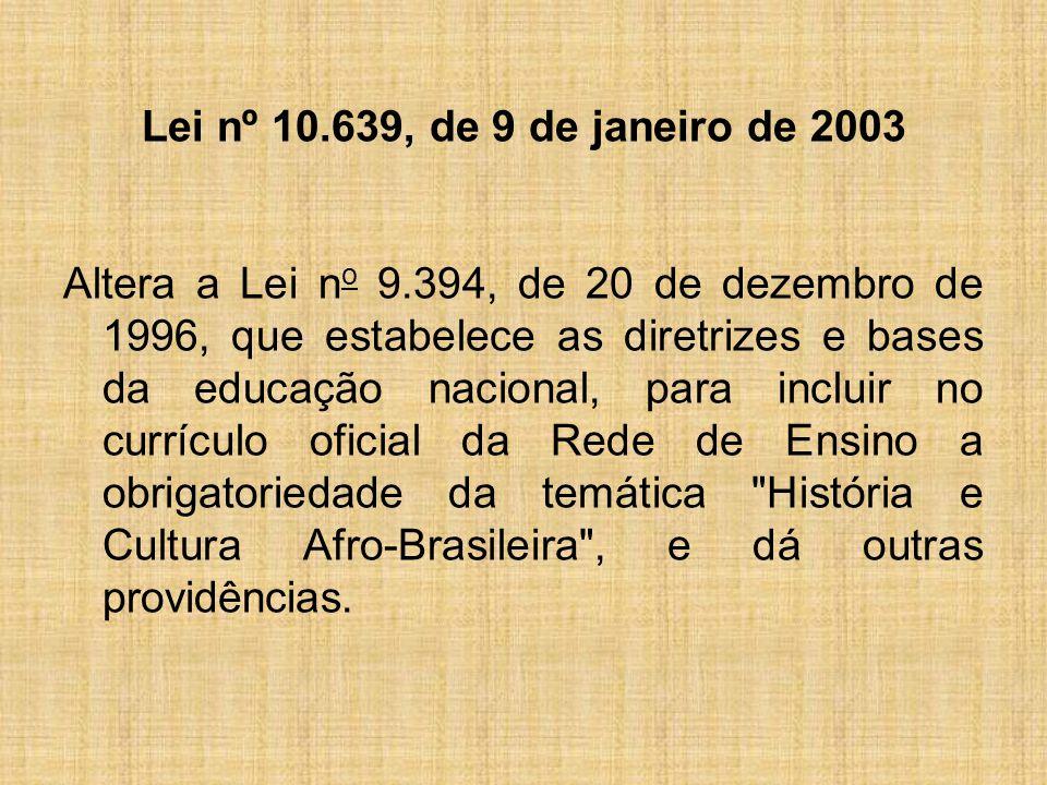 Lei nº 10. 639, de 9 de janeiro de 2003 Altera a Lei no 9