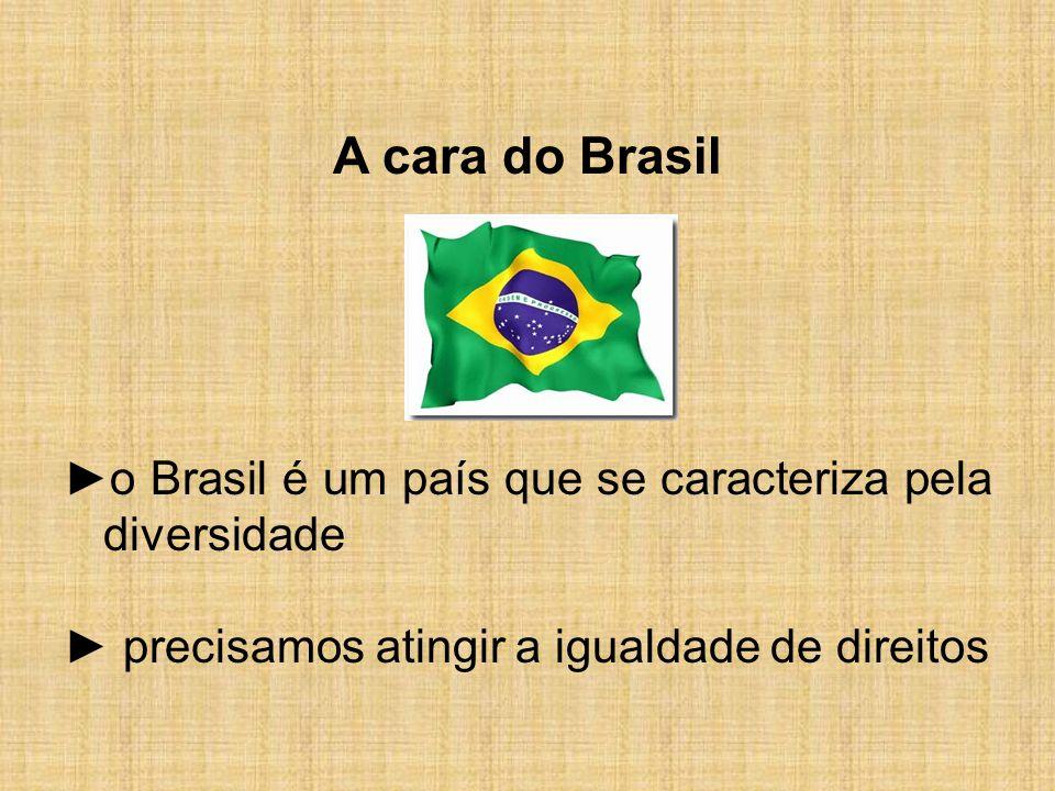 A cara do Brasil ►o Brasil é um país que se caracteriza pela diversidade.