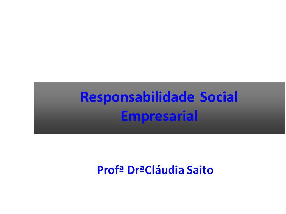 Responsabilidade Social Empresarial Profª DrªCláudia Saito