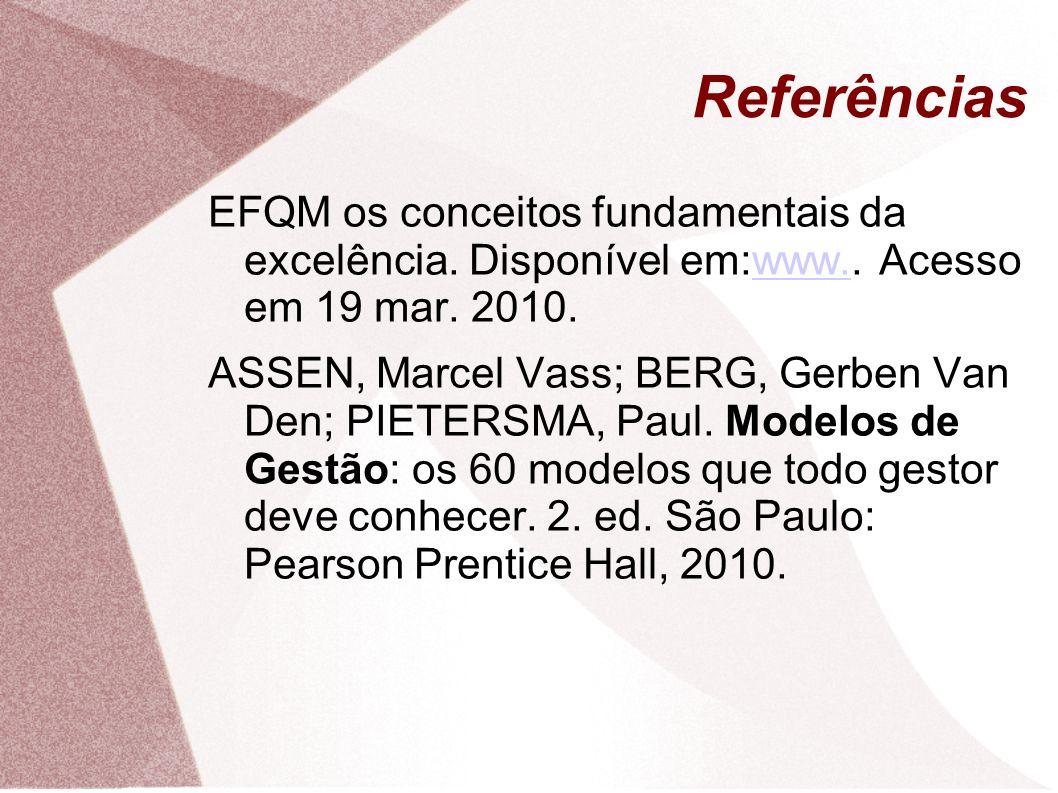 Referências EFQM os conceitos fundamentais da excelência. Disponível em:www.. Acesso em 19 mar. 2010.