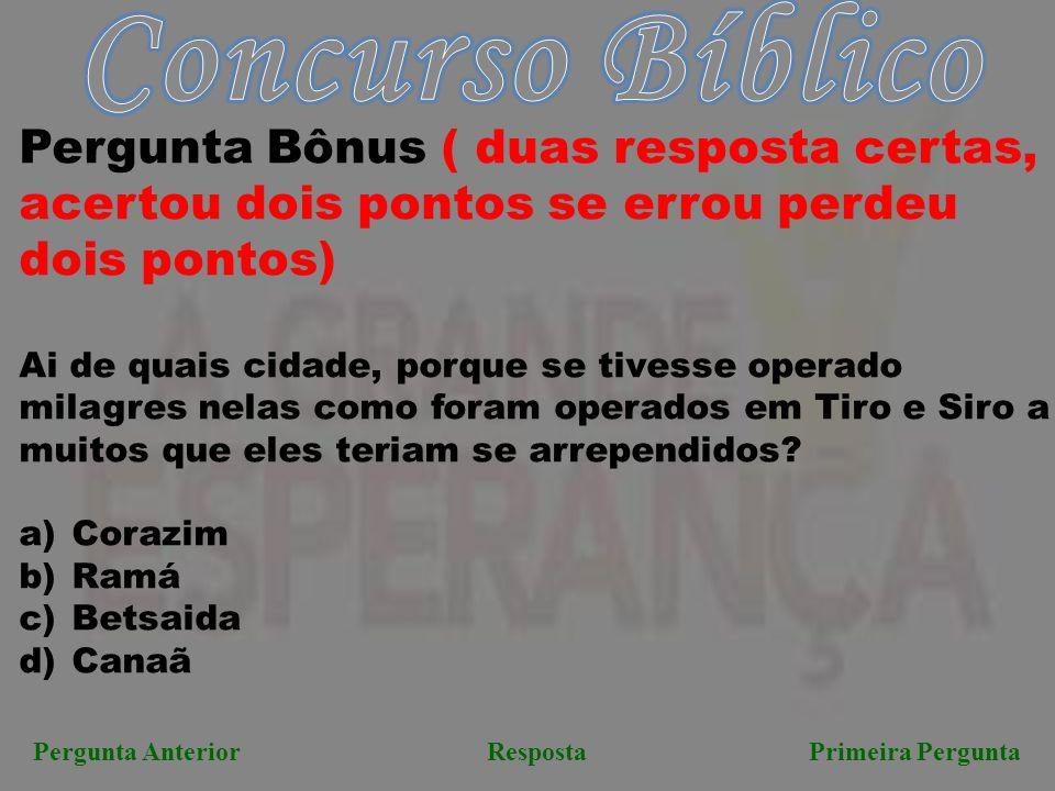 Concurso Bíblico Pergunta Bônus ( duas resposta certas, acertou dois pontos se errou perdeu dois pontos)