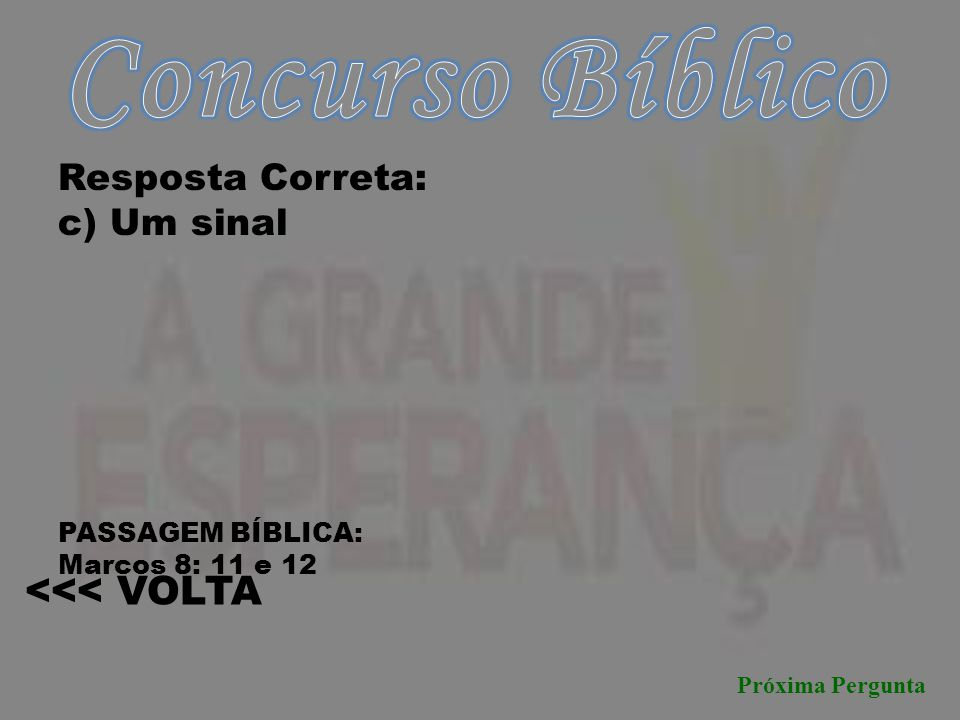 Concurso Bíblico <<< VOLTA Resposta Correta: c) Um sinal
