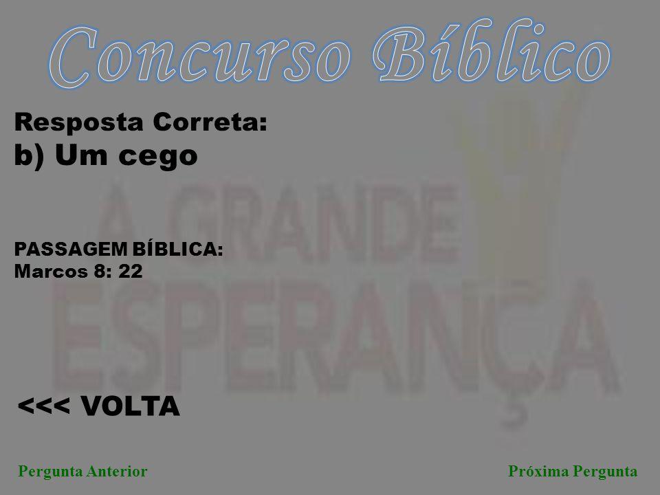 Concurso Bíblico b) Um cego <<< VOLTA Resposta Correta: