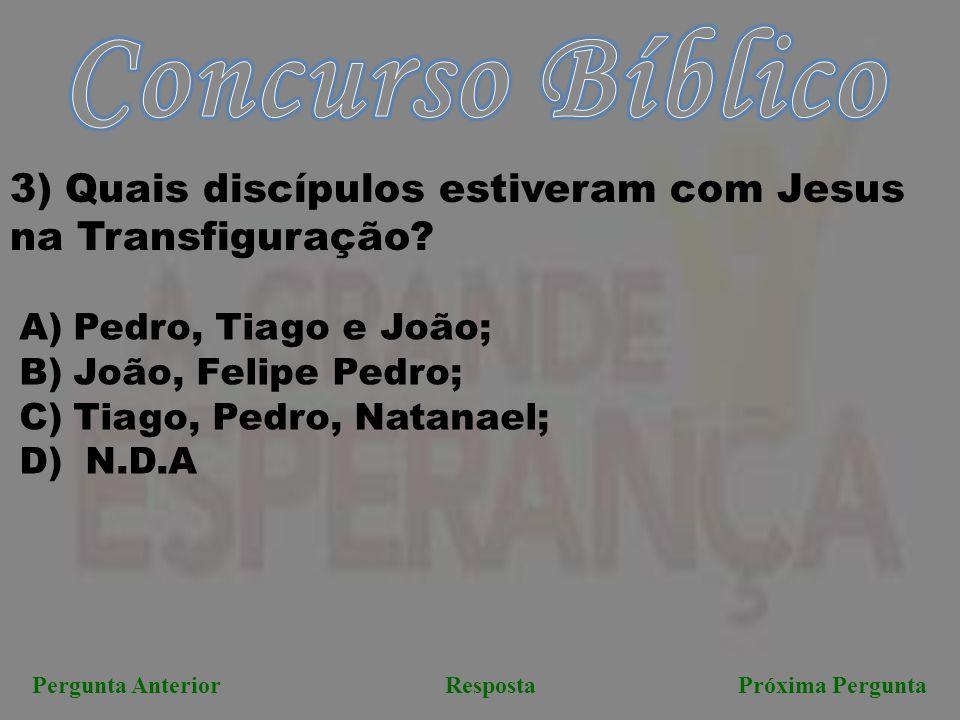 Concurso Bíblico 3) Quais discípulos estiveram com Jesus na Transfiguração Pedro, Tiago e João; João, Felipe Pedro;
