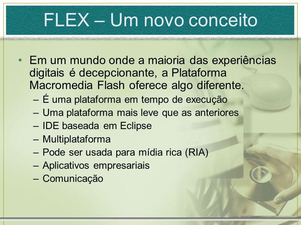FLEX – Um novo conceito Em um mundo onde a maioria das experiências digitais é decepcionante, a Plataforma Macromedia Flash oferece algo diferente.