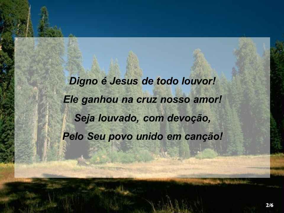 Digno é Jesus de todo louvor! Ele ganhou na cruz nosso amor!