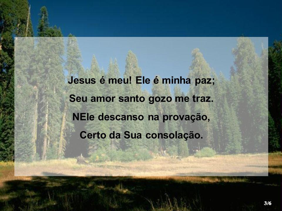 Jesus é meu! Ele é minha paz; Seu amor santo gozo me traz.