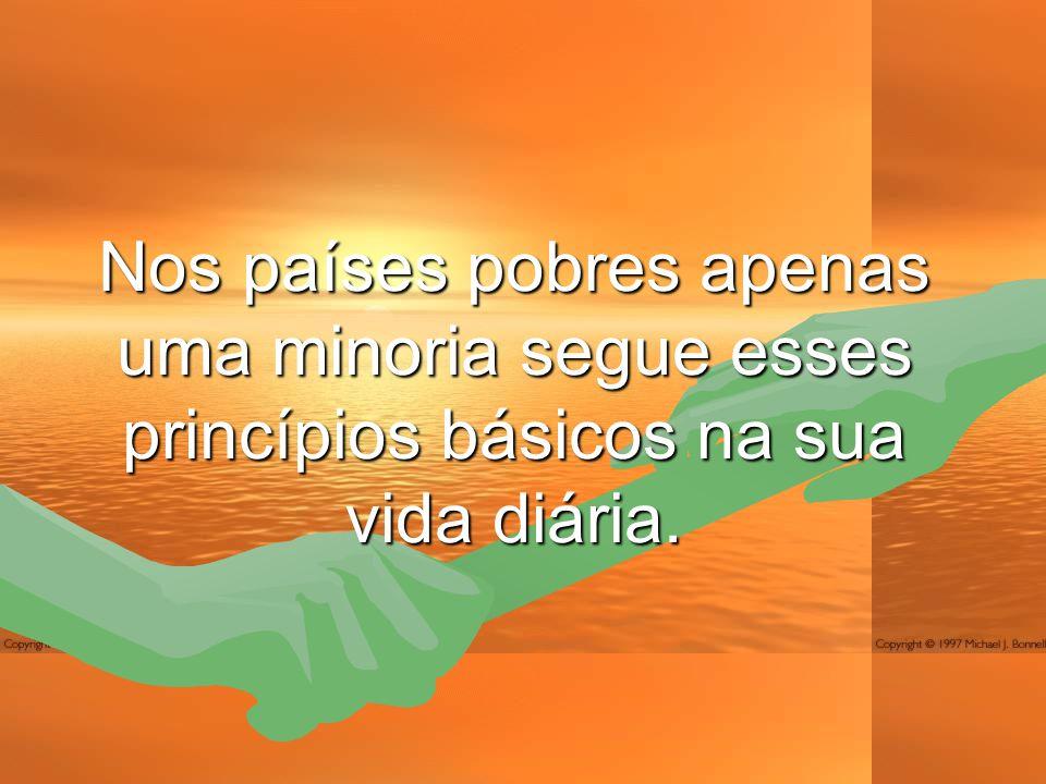 Nos países pobres apenas uma minoria segue esses princípios básicos na sua vida diária.