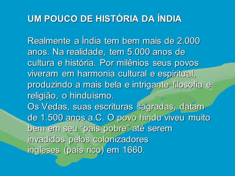 UM POUCO DE HISTÓRIA DA ÍNDIA Realmente a Índia tem bem mais de 2