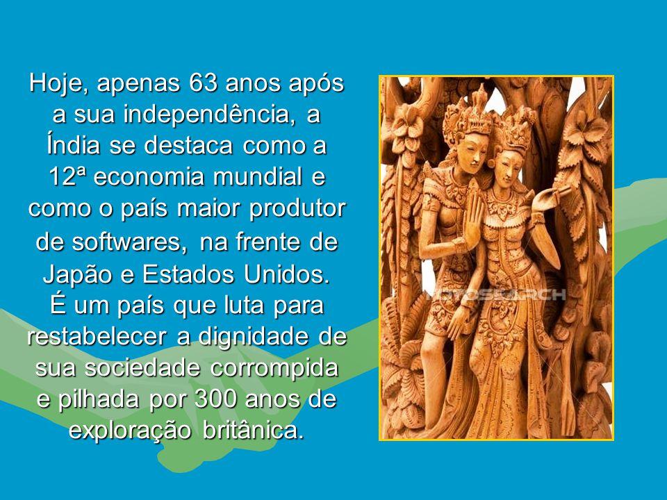 Hoje, apenas 63 anos após a sua independência, a Índia se destaca como a 12ª economia mundial e como o país maior produtor de softwares, na frente de Japão e Estados Unidos.