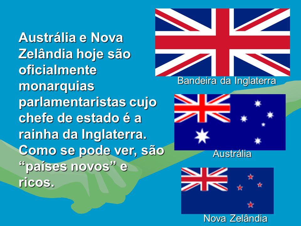 Austrália e Nova Zelândia hoje são oficialmente monarquias parlamentaristas cujo chefe de estado é a rainha da Inglaterra. Como se pode ver, são países novos e ricos.