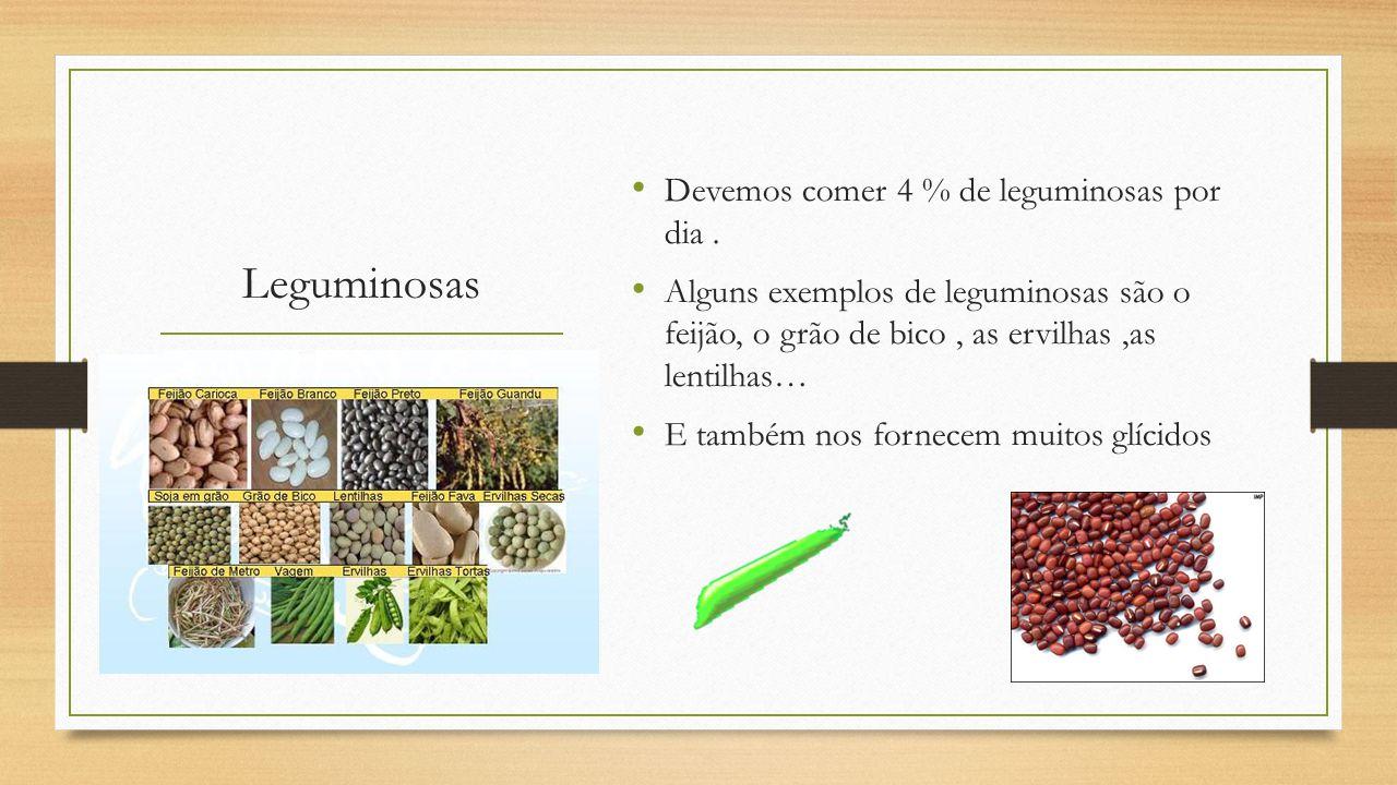 Leguminosas Devemos comer 4 % de leguminosas por dia .