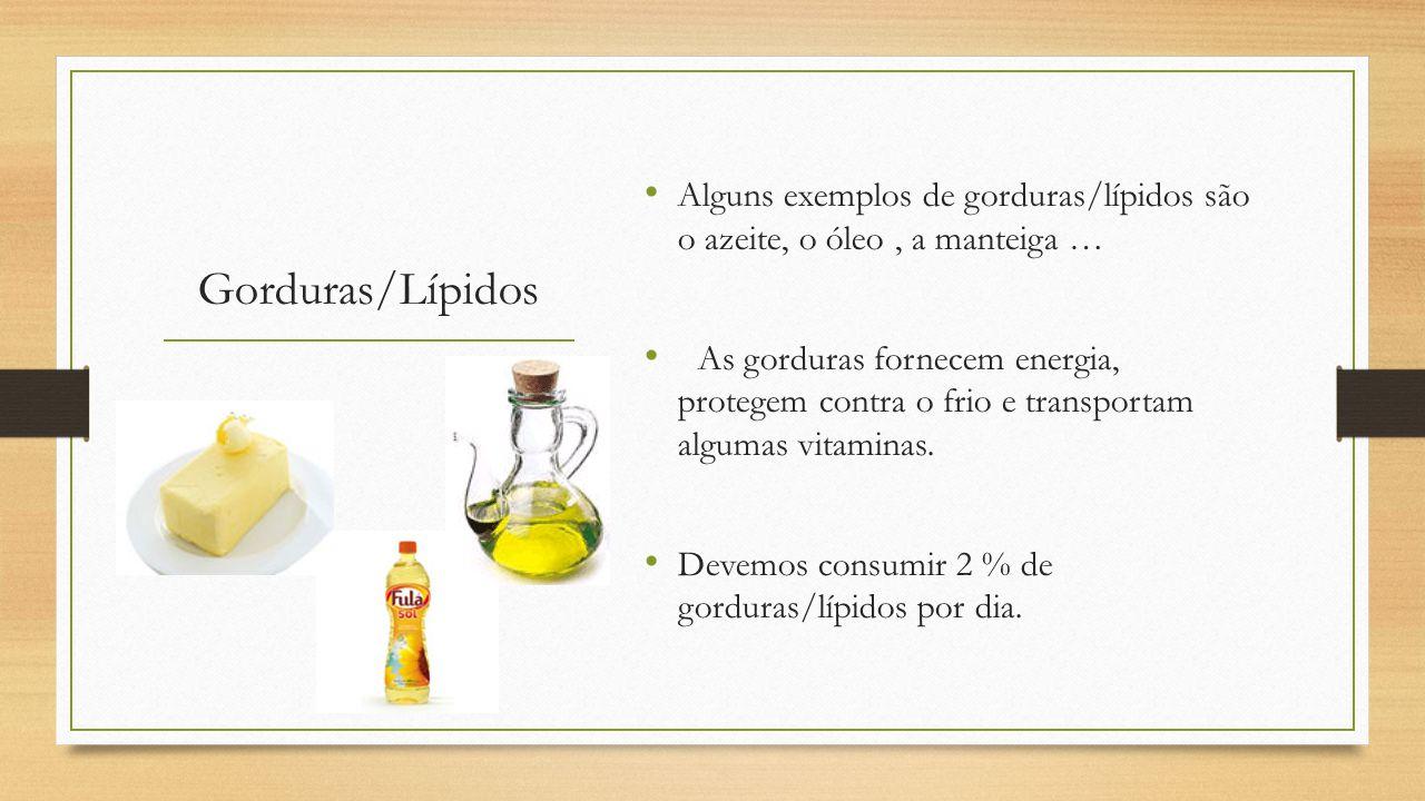 Alguns exemplos de gorduras/lípidos são o azeite, o óleo , a manteiga …