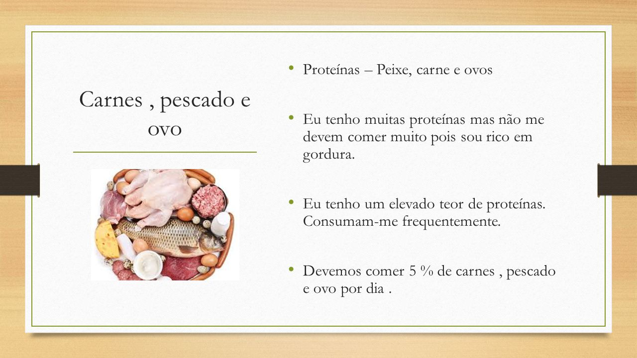 Carnes , pescado e ovo Proteínas – Peixe, carne e ovos