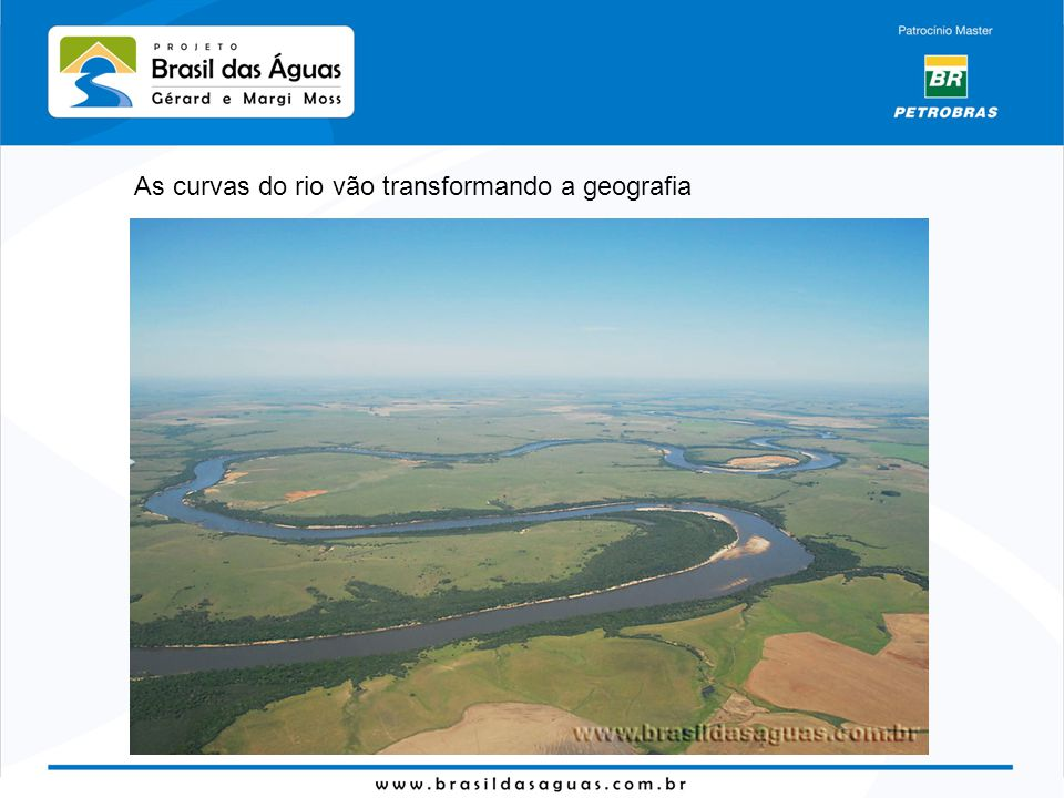 As curvas do rio vão transformando a geografia