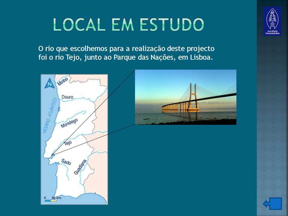 Local em estudo O rio que escolhemos para a realização deste projecto foi o rio Tejo, junto ao Parque das Nações, em Lisboa.