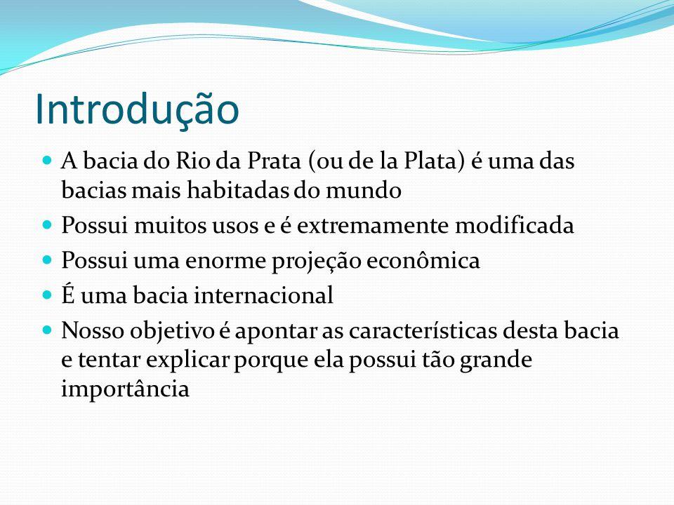 Introdução A bacia do Rio da Prata (ou de la Plata) é uma das bacias mais habitadas do mundo. Possui muitos usos e é extremamente modificada.