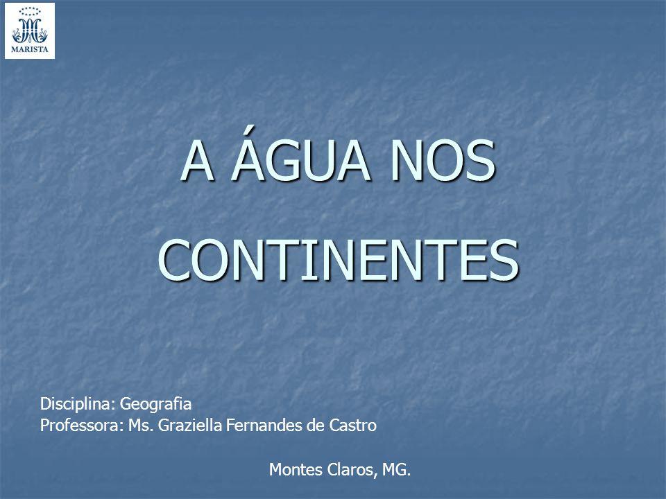 A ÁGUA NOS CONTINENTES Disciplina: Geografia