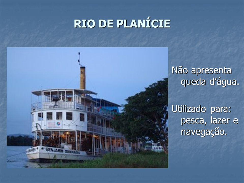 RIO DE PLANÍCIE Não apresenta queda d'água.