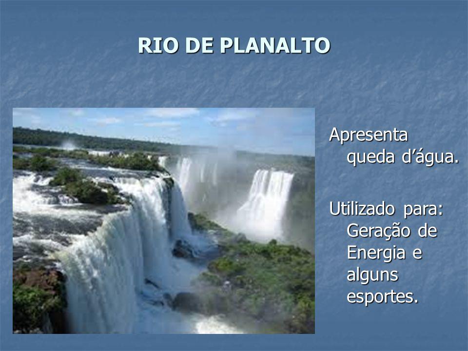 RIO DE PLANALTO Apresenta queda d'água.