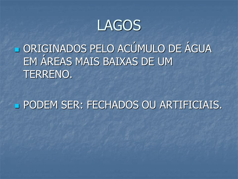LAGOS ORIGINADOS PELO ACÚMULO DE ÁGUA EM ÁREAS MAIS BAIXAS DE UM TERRENO.
