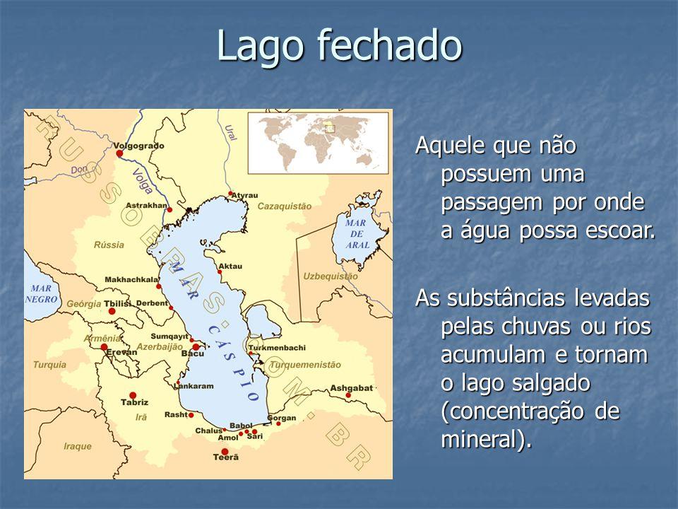 Lago fechado Aquele que não possuem uma passagem por onde a água possa escoar.
