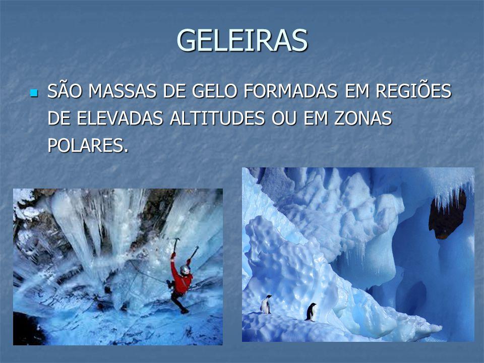 GELEIRAS SÃO MASSAS DE GELO FORMADAS EM REGIÕES DE ELEVADAS ALTITUDES OU EM ZONAS POLARES.