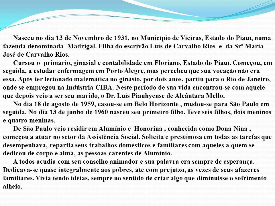 Nasceu no dia 13 de Novembro de 1931, no Município de Vieiras, Estado do Piauí, numa fazenda denominada Madrigal. Filha do escrivão Luís de Carvalho Rios e da Srª Maria José de Carvalho Rios.