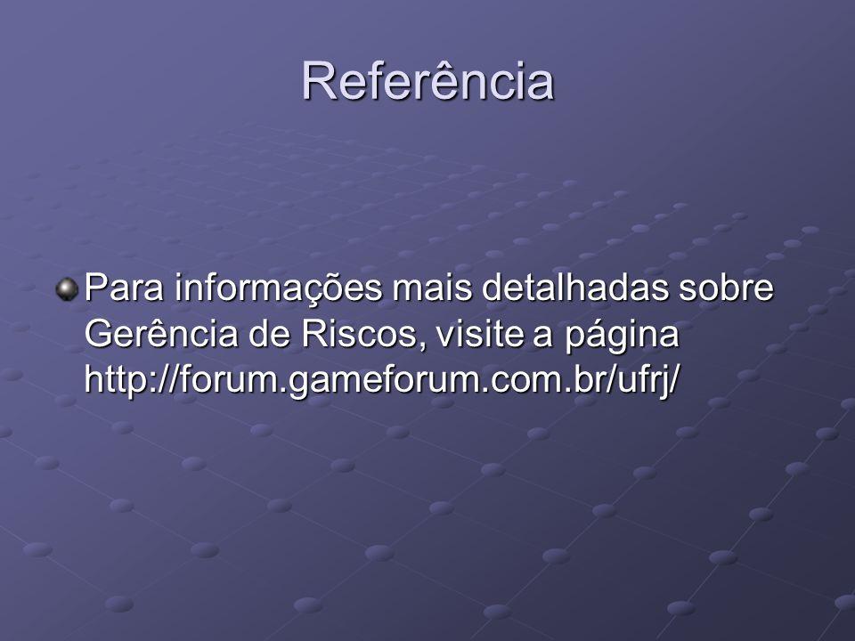 Referência Para informações mais detalhadas sobre Gerência de Riscos, visite a página http://forum.gameforum.com.br/ufrj/
