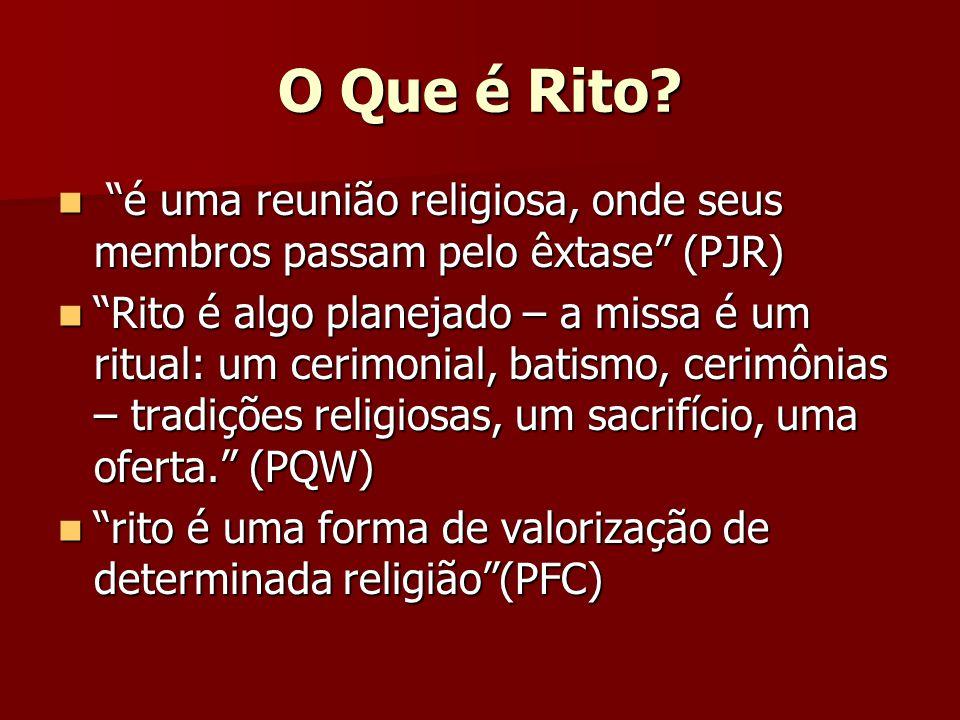 O Que é Rito é uma reunião religiosa, onde seus membros passam pelo êxtase (PJR)