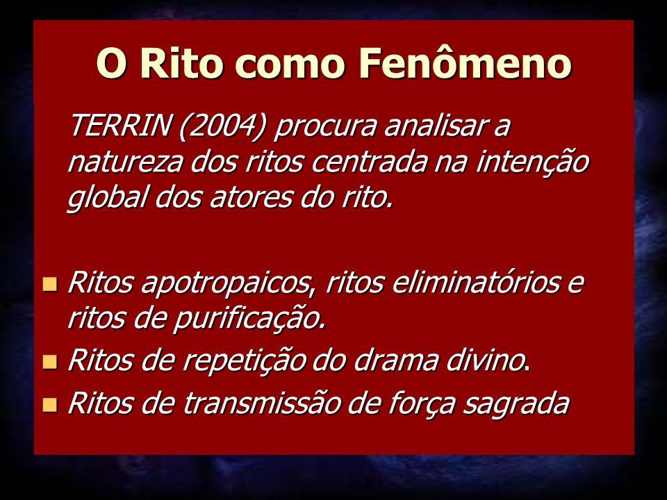 O Rito como Fenômeno TERRIN (2004) procura analisar a natureza dos ritos centrada na intenção global dos atores do rito.