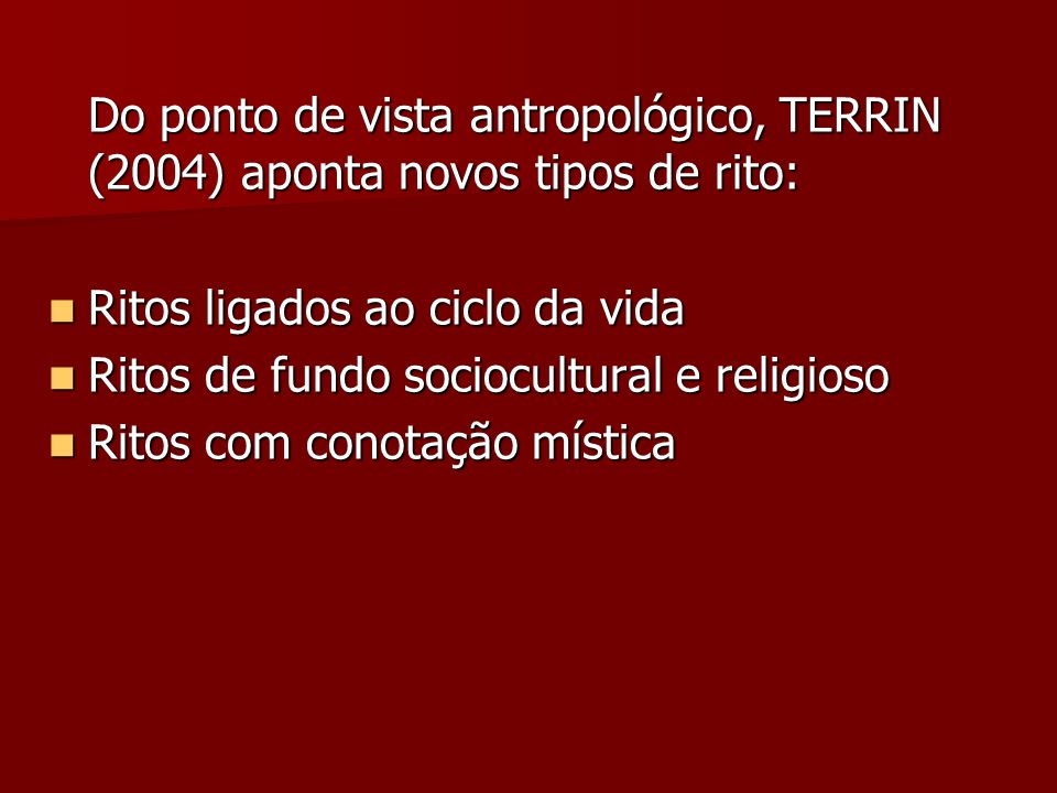 Do ponto de vista antropológico, TERRIN (2004) aponta novos tipos de rito: