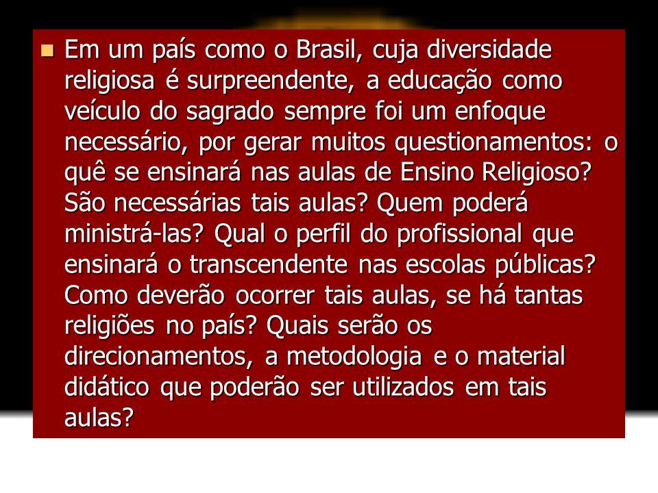 Em um país como o Brasil, cuja diversidade religiosa é surpreendente, a educação como veículo do sagrado sempre foi um enfoque necessário, por gerar muitos questionamentos: o quê se ensinará nas aulas de Ensino Religioso.