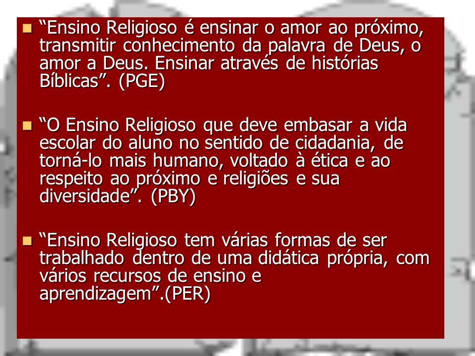 Ensino Religioso é ensinar o amor ao próximo, transmitir conhecimento da palavra de Deus, o amor a Deus. Ensinar através de histórias Bíblicas . (PGE)