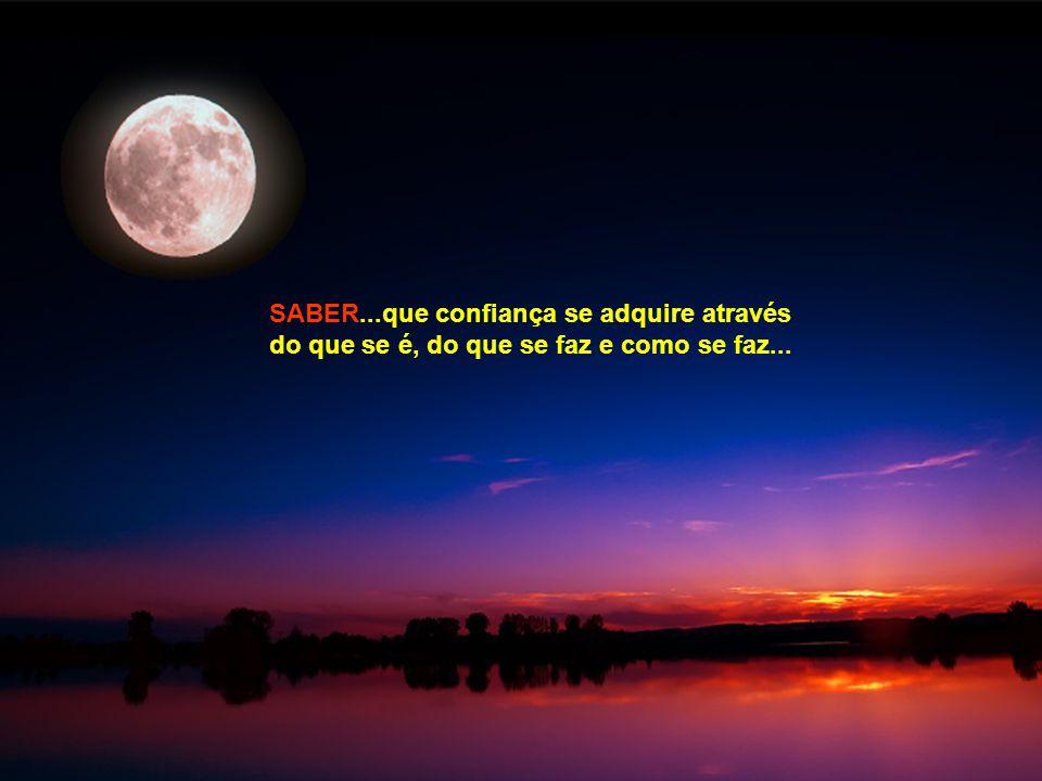 SABER...que confiança se adquire através do que se é, do que se faz e como se faz...