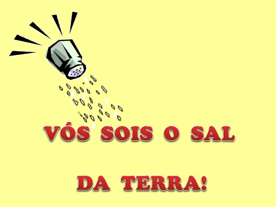 VÓS SOIS O SAL DA TERRA!