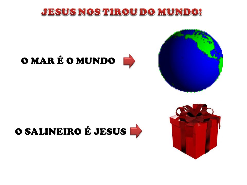 JESUS NOS TIROU DO MUNDO!