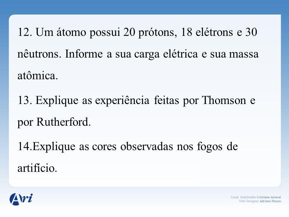 12. Um átomo possui 20 prótons, 18 elétrons e 30 nêutrons