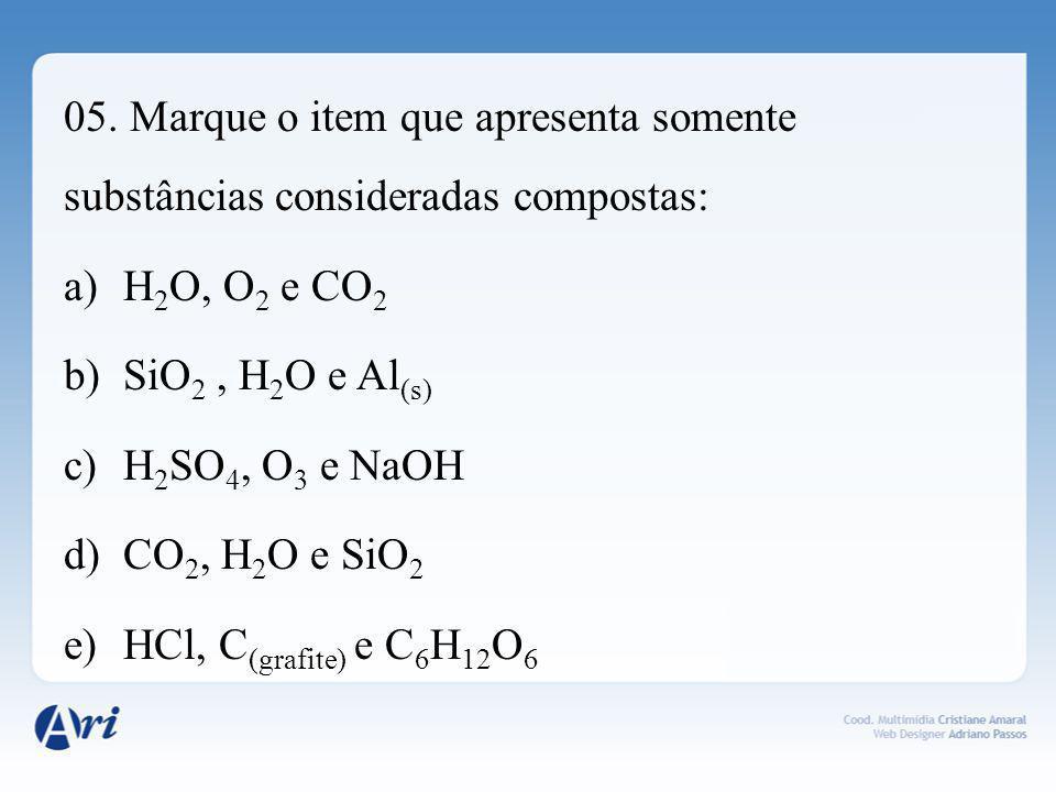 05. Marque o item que apresenta somente substâncias consideradas compostas: