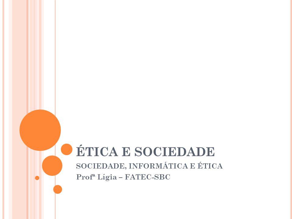 SOCIEDADE, INFORMÁTICA E ÉTICA Profª Lígia – FATEC-SBC