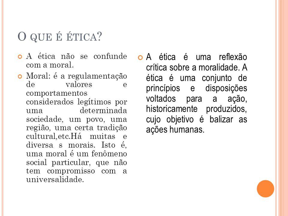 O que é ética A ética não se confunde com a moral.