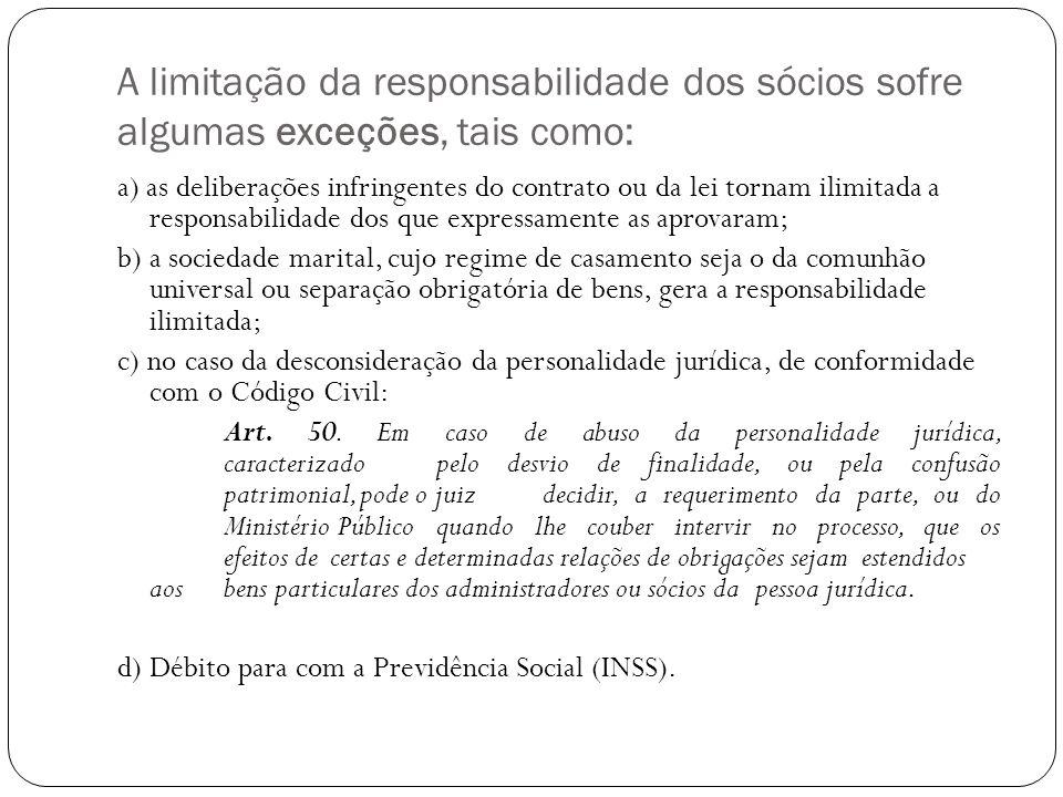 A limitação da responsabilidade dos sócios sofre algumas exceções, tais como: