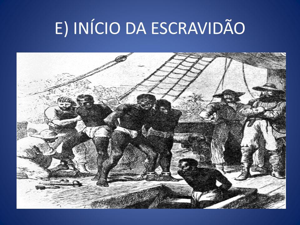 E) INÍCIO DA ESCRAVIDÃO