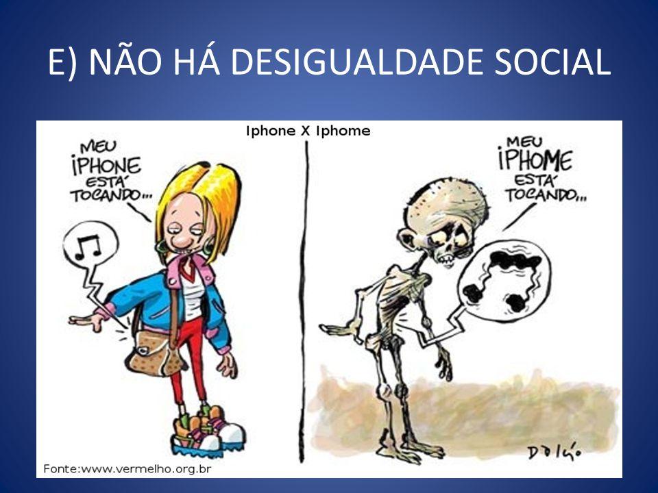 E) NÃO HÁ DESIGUALDADE SOCIAL