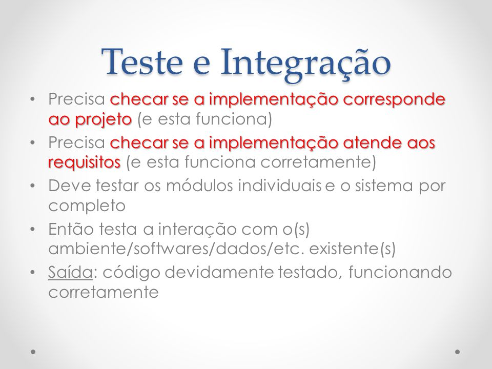 Teste e Integração Precisa checar se a implementação corresponde ao projeto (e esta funciona)