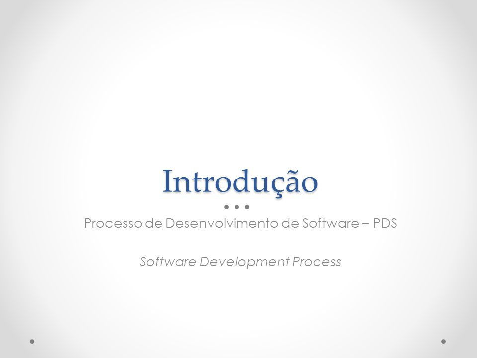 Introdução Processo de Desenvolvimento de Software – PDS
